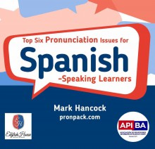 Top 6 pronunciation issues for Spanish-speaking learners - hancockmcdonald.com/talks/top-6-pronunciation-issues-spanish-speaking-learners