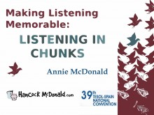 Making Listening Memorable: Listening in chunks - hancockmcdonald.com/talks/making-listening-memorable-listening-chunks