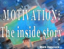 Motivation: the inside story
