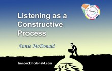 Listening as a Constructive Process - hancockmcdonald.com/talks/listening-constructive-process