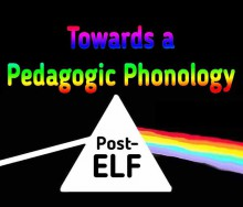 Towards a Pedagogic Phonology Post-ELF - hancockmcdonald.com/talks/towards-pedagogic-phonology-post-elf