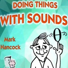 Doing things with Sounds: practical pronunciation activities for EFL classrooms - hancockmcdonald.com/talks/doing-things-sounds-practical-pronunciation-activities-efl-classrooms