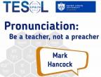 Pronunciation: be a teacher, not a preacher - hancockmcdonald.com/talks/pronunciation-be-teacher-not-preacher-0