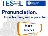 Pronunciation: be a teacher, not a preacher - hancockmcdonald.com/talks/pronunciation-be-teacher-not-preacher-0