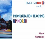 Mark Hancock's talk Pronunciation Teaching up North